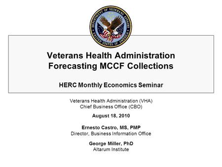 Veterans Health Administration Forecasting MCCF Collections HERC Monthly Economics Seminar Veterans Health Administration (VHA) Chief Business Office (CBO)