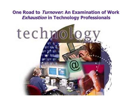 One Road to Turnover: An Examination of Work Exhaustion in Technology Professionals.
