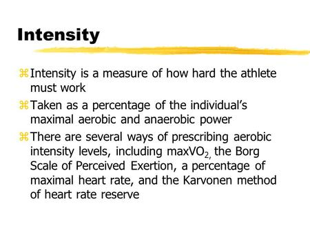 Intensity zIntensity is a measure of how hard the athlete must work zTaken as a percentage of the individual's maximal aerobic and anaerobic power zThere.