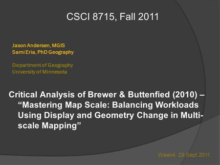 "Jason Andersen, MGIS Sami Eria, PhD Geography Department of Geography University of Minnesota Critical Analysis of Brewer & Buttenfied (2010) – ""Mastering."