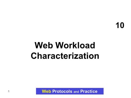 1 10 Web Workload Characterization Web Protocols and Practice.