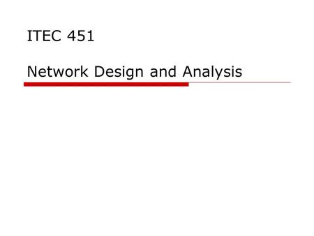 ITEC 451 Network Design and Analysis. 2 You will Learn: (1) Specifying performance requirements Evaluating design alternatives Comparing two or more systems.