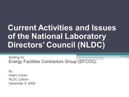 Current Activities and Issues of the National Laboratory Directors' Council (NLDC) Briefing for Energy Facilities Contractors Group (EFCOG) By Adam Cohen.