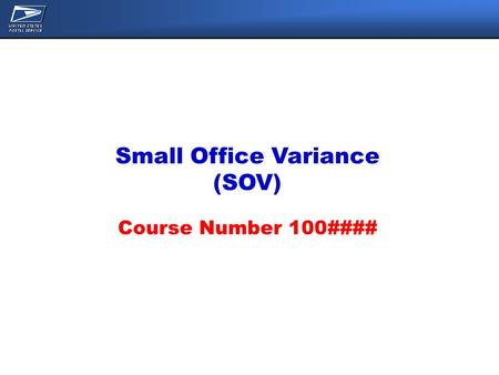 Small Office Variance (SOV) Course Number 100####.