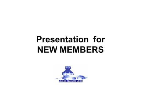 Presentation for NEW MEMBERS. What LTU Does, and How Our job is to represent you, and not only at the bargaining table.