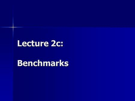 Lecture 2c: Benchmarks. Benchmarking Benchmark is a program that is run on a computer to measure its performance and compare it with other machines Best.