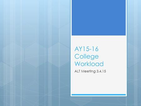 AY15-16 College Workload ALT Meeting 3.4.15. Agenda  Workload tool kit web page being set up  Revised Workload Form – handout  Memo review - handout.