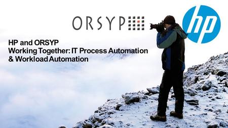 HP and ORSYP Working Together: IT Process Automation & Workload Automation.