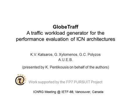 GlobeTraff A traffic workload generator for the performance evaluation of ICN architectures K.V. Katsaros, G. Xylomenos, G.C. Polyzos A.U.E.B. (presented.