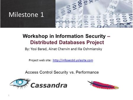 Milestone 1 Workshop in Information Security – Distributed Databases Project Access Control Security vs. Performance By: Yosi Barad, Ainat Chervin and.