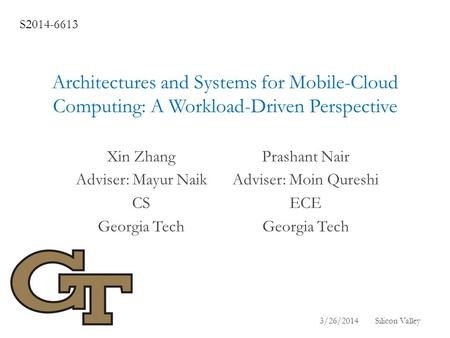 Architectures and Systems for Mobile-Cloud Computing: A Workload-Driven Perspective Prashant Nair Adviser: Moin Qureshi ECE Georgia Tech Xin Zhang Adviser:
