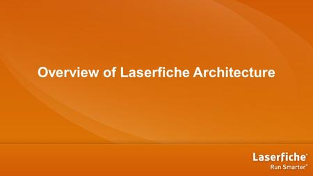 Overview of Laserfiche Architecture