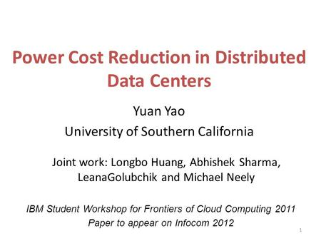 Power Cost Reduction in Distributed Data Centers Yuan Yao University of Southern California 1 Joint work: Longbo Huang, Abhishek Sharma, LeanaGolubchik.
