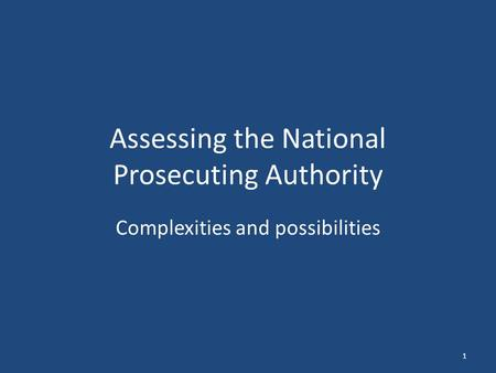 Assessing the National Prosecuting Authority Complexities and possibilities 1.
