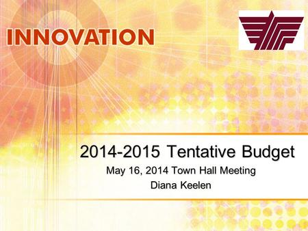 2014-2015 Tentative Budget May 16, 2014 Town Hall Meeting Diana Keelen.