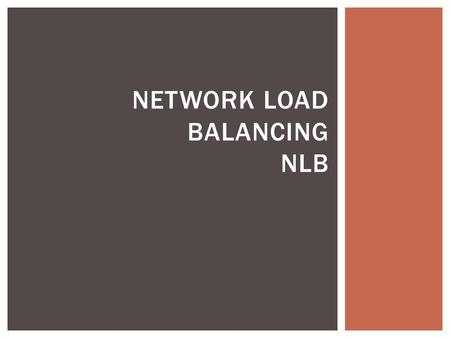 NETWORK LOAD BALANCING NLB.  Network Load Balancing (NLB) is a Clustering Technology.  Windows Based. (windows server).  To scale performance, Network.