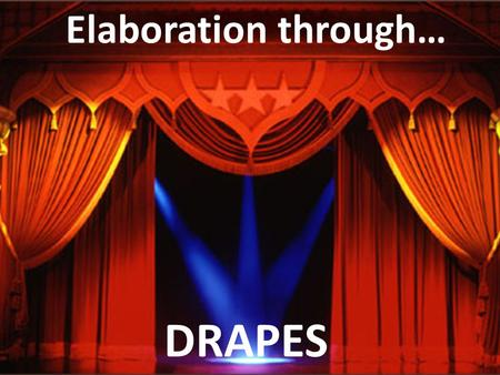 Elaboration through… DRAPES.
