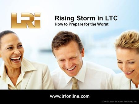 Rising Storm in LTC How to Prepare for the Worst.