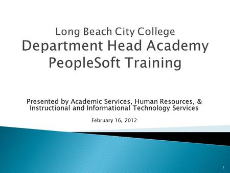 Presented by Academic Services, Human Resources, & Instructional and Informational Technology Services February 16, 2012 1.