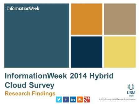 InformationWeek 2014 Hybrid Cloud Survey Research Findings © 2014 Property of UBM Tech; All Rights Reserved.