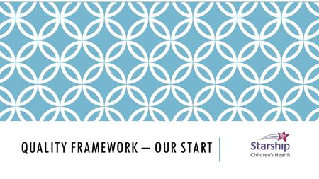 QUALITY FRAMEWORK – OUR START. QUALITY FRAMEWORK Disclaimers  Have not got this right ourselves yet  It is difficult to measure clinical outcomes 