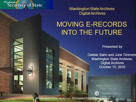 MOVING E-RECORDS INTO THE FUTURE Washington State Archives