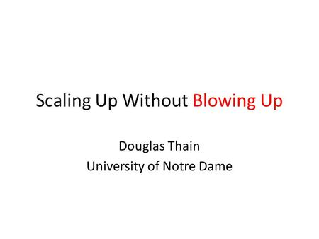Scaling Up Without Blowing Up Douglas Thain University of Notre Dame.