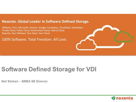 Software Defined Storage for VDI Neil Stobart – EMEA SE Director.