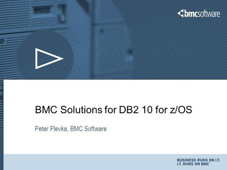 BMC Solutions for DB2 10 for z/OS Peter Plevka, BMC Software.
