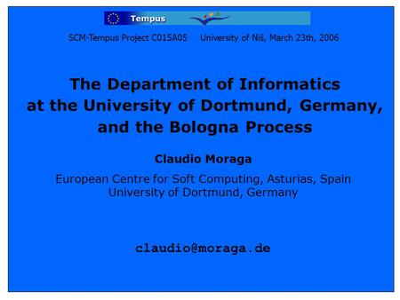 The Department of Informatics at the University of Dortmund, Germany, and the Bologna Process Claudio Moraga European Centre for Soft Computing, Asturias,