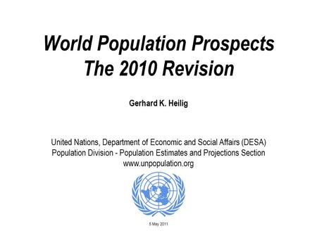 World Population Prospects The 2010 Revision Gerhard K. Heilig United Nations, Department of Economic and Social Affairs (DESA) Population Division - Population.