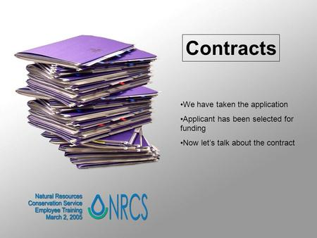 Contracts We have taken the application Applicant has been selected for funding Now let's talk about the contract.