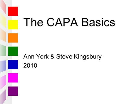 The CAPA Basics Ann York & Steve Kingsbury 2010. What is CAPA? …the Choice and Partnership Approach  a clinical system that evolved in Richmond CAMHS.