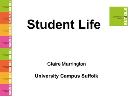 Student Life Claire Marrington University Campus Suffolk.