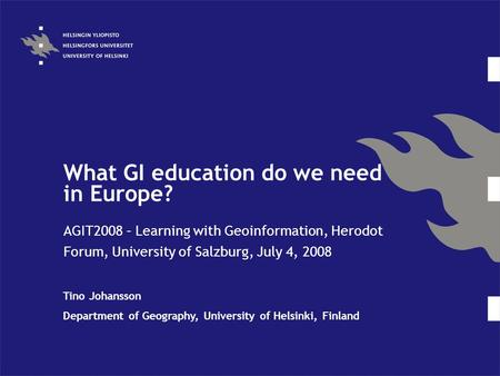 What GI education do we need in Europe? AGIT2008 – Learning with Geoinformation, Herodot Forum, University of Salzburg, July 4, 2008 Tino Johansson Department.