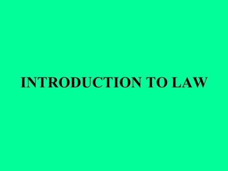 INTRODUCTION TO LAW. SOURCES OF LAW LAW-MAKING PROCESS – the process of enacting, creating law; the process of establishing legally binding norms of.