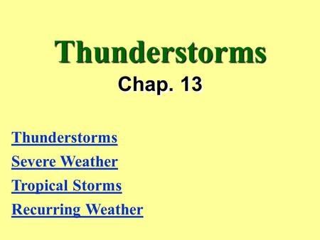 Thunderstorms Chap. 13 Thunderstorms Severe Weather Tropical Storms Recurring Weather.