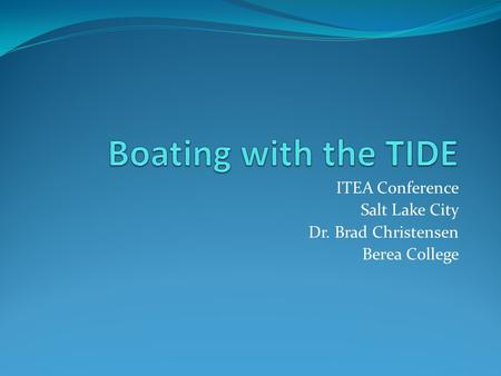 ITEA Conference Salt Lake City Dr. Brad Christensen Berea College.