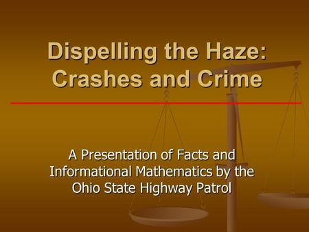 Dispelling the Haze: Crashes and Crime A Presentation of Facts and Informational Mathematics by the Ohio State Highway Patrol.
