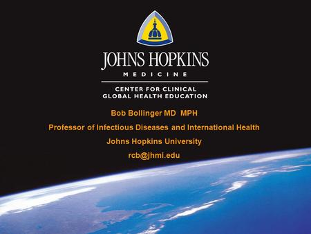 Bob Bollinger MD MPH Professor of Infectious Diseases and International Health Johns Hopkins University