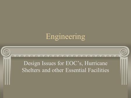 Engineering Design Issues for EOC's, Hurricane Shelters and other Essential Facilities.