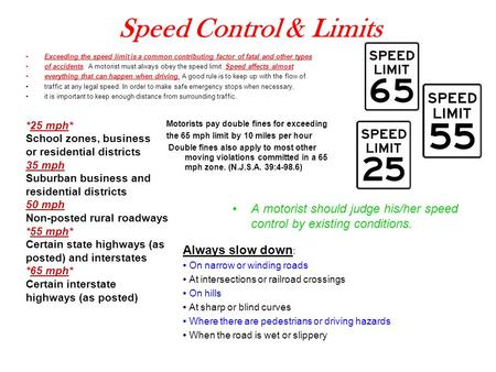 Speed Control & Limits Exceeding the speed limit is a common contributing factor of fatal and other types of accidents. A motorist must always obey the.