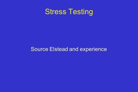 Stress Testing Source Elstead and experience. STRESS TESTING: INDICATIONS 1.Precordial chest pain 2.Determine prognosis and severity of disease 3.Evaluation.