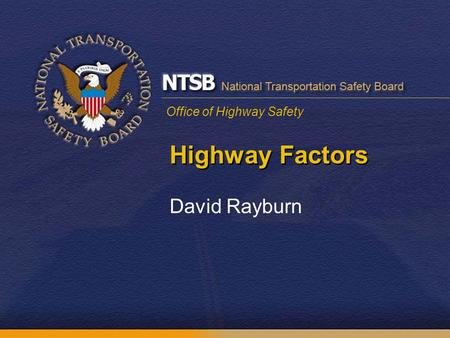Office of Highway Safety Highway Factors David Rayburn.