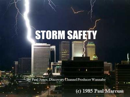 STORM SAFETY By Paul Jones, Discovery Channel Producer Wannabe.