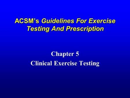 ACSM's Guidelines For Exercise Testing And Prescription Chapter 5 Clinical Exercise Testing.