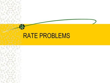 "RATE PROBLEMS. INTRODUCTION Several types of problems fall into the category known as ""rate problems"": –Distance –Work –Percent problems –Mixture problems."