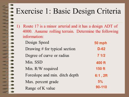 Exercise 1: Basic Design Criteria 1) Route 17 is a minor arterial and it has a design ADT of 4000. Assume rolling terrain. Determine the following information: