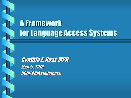 A Framework for Language Access Systems Cynthia E. Roat, MPH March, 2010 HCIN/CHIA conference.