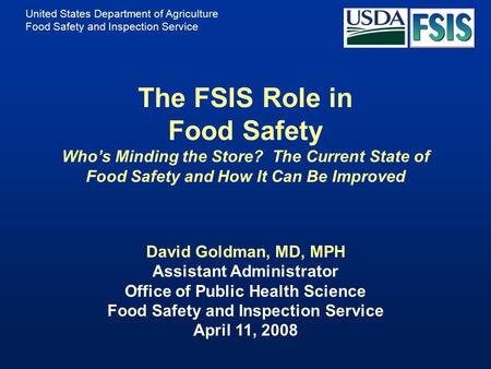 United States Department of Agriculture Food Safety and Inspection Service The FSIS Role in Food Safety Who's Minding the Store? The Current State of Food.